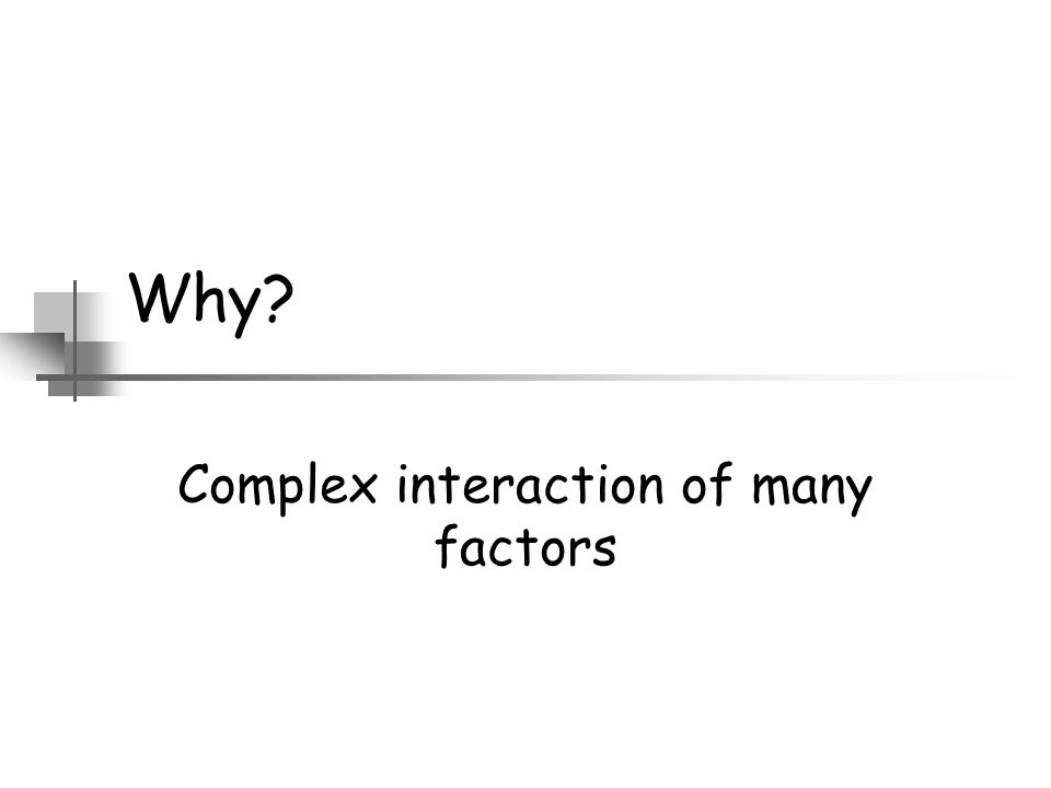 Complex interaction of many factors