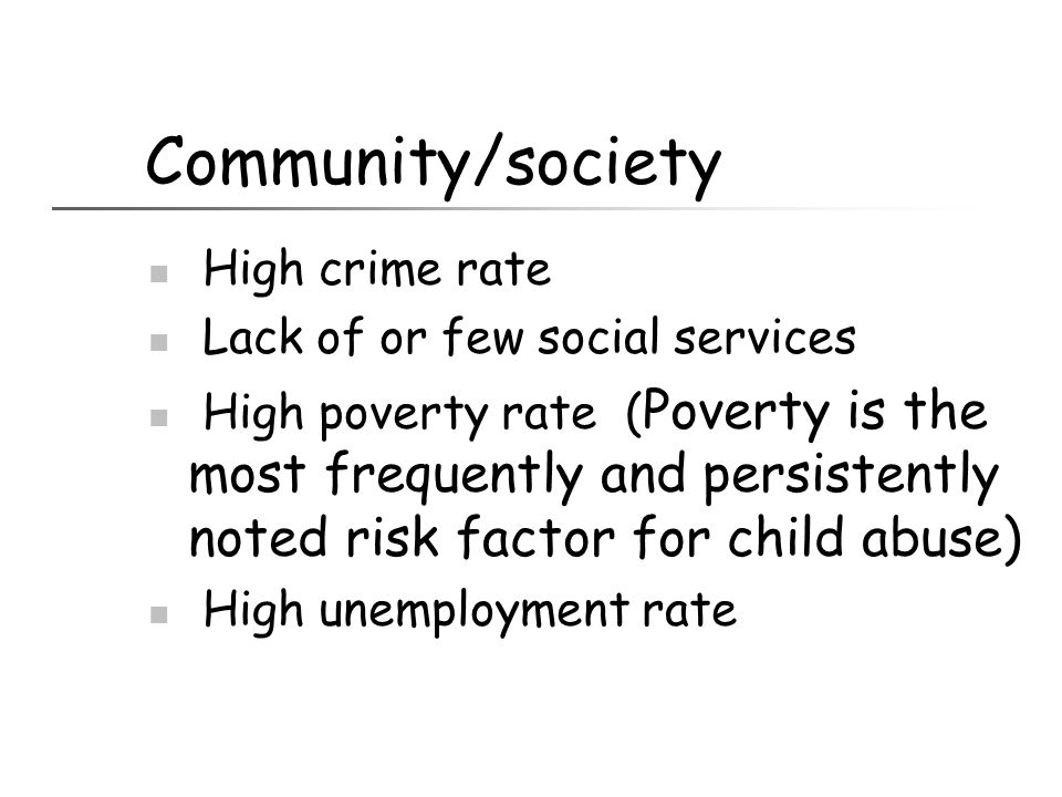 Community/society High crime rate Lack of or few social services