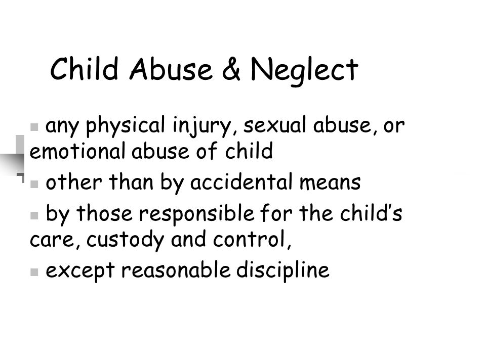 Child Abuse & Neglect any physical injury, sexual abuse, or emotional abuse of child. other than by accidental means.