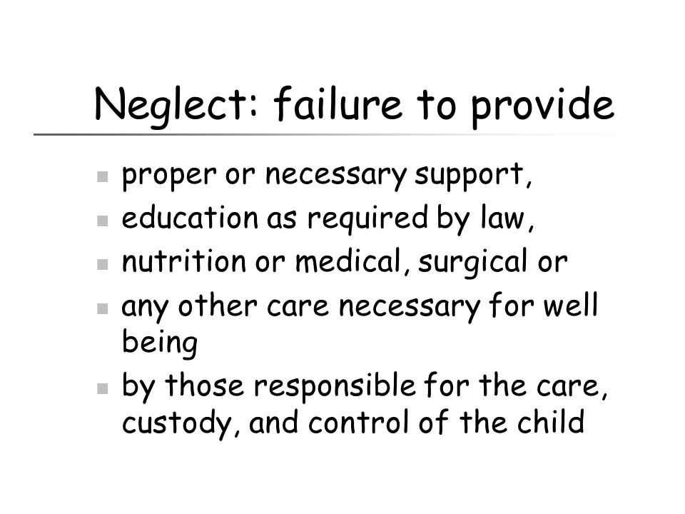 Neglect: failure to provide