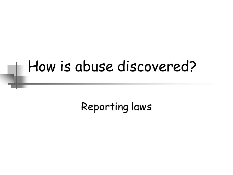 How is abuse discovered