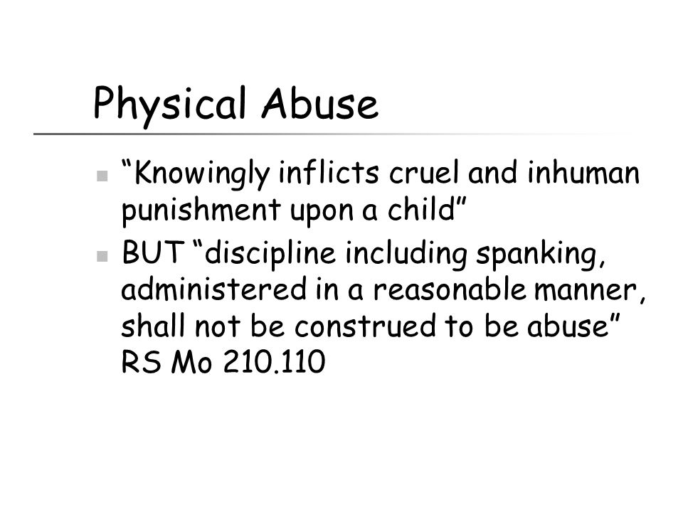 Physical Abuse Knowingly inflicts cruel and inhuman punishment upon a child