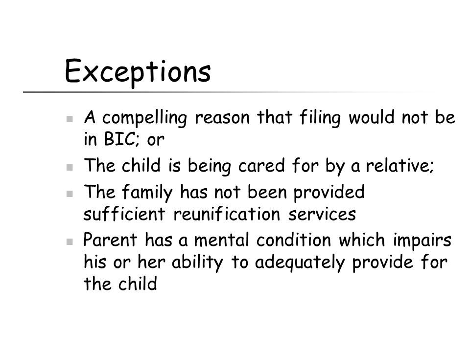 Exceptions A compelling reason that filing would not be in BIC; or