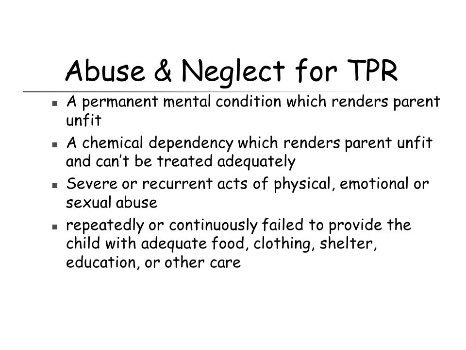 Abuse & Neglect for TPR A permanent mental condition which renders parent unfit.