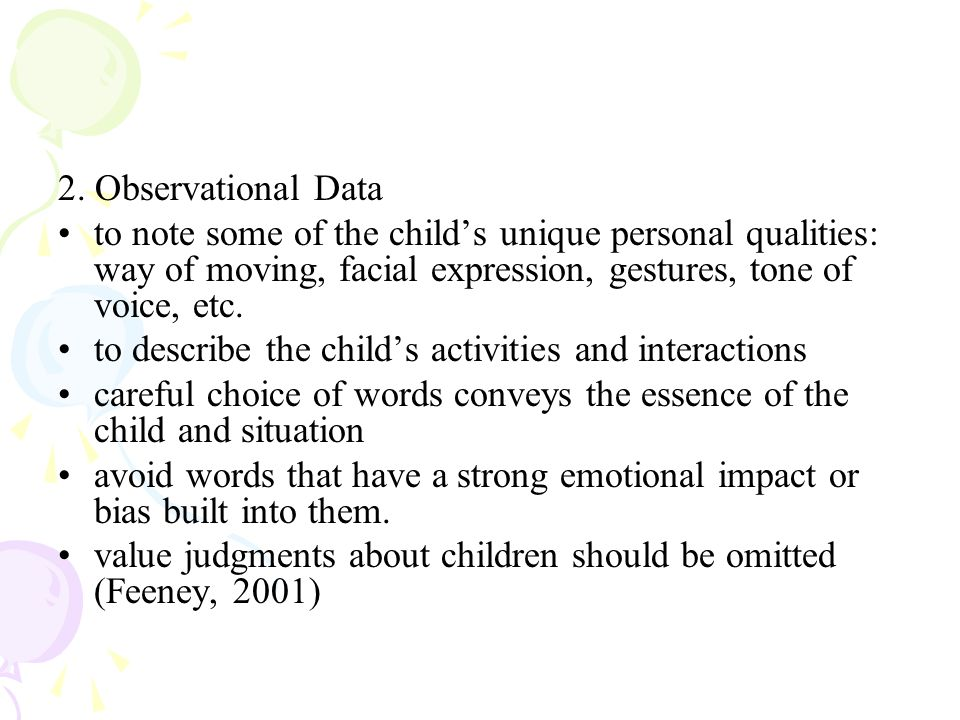 2. Observational Data to note some of the child's unique personal qualities: way of moving, facial expression, gestures, tone of voice, etc.