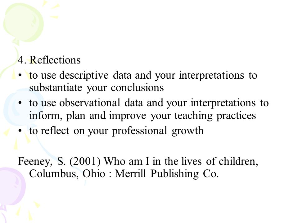 4. Reflections to use descriptive data and your interpretations to substantiate your conclusions.