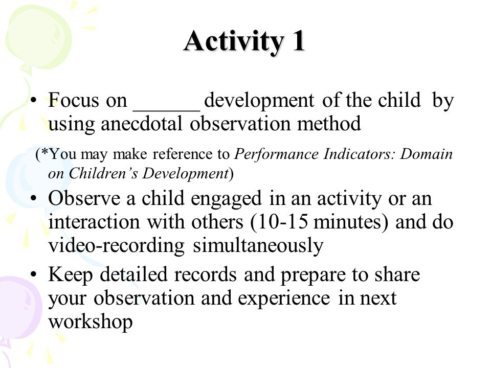 Activity 1 Focus on ______ development of the child by using anecdotal observation method.