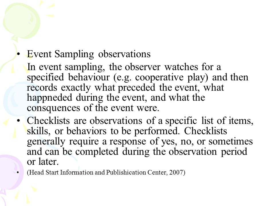 """time and event sampling observations with children Observing using time sampling and event recording with time sampling recording a series of equal intervals are used to document a behavior by putting a """"+"""" or """"-"""" if the behavior occurs at the end of the interval."""
