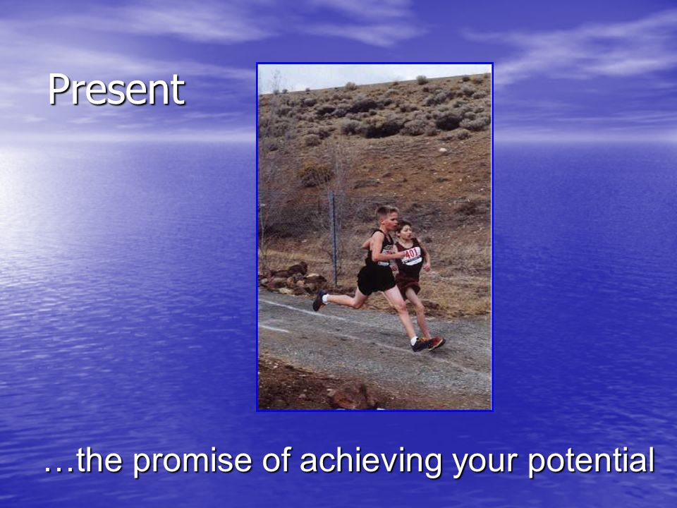 Present …the promise of achieving your potential