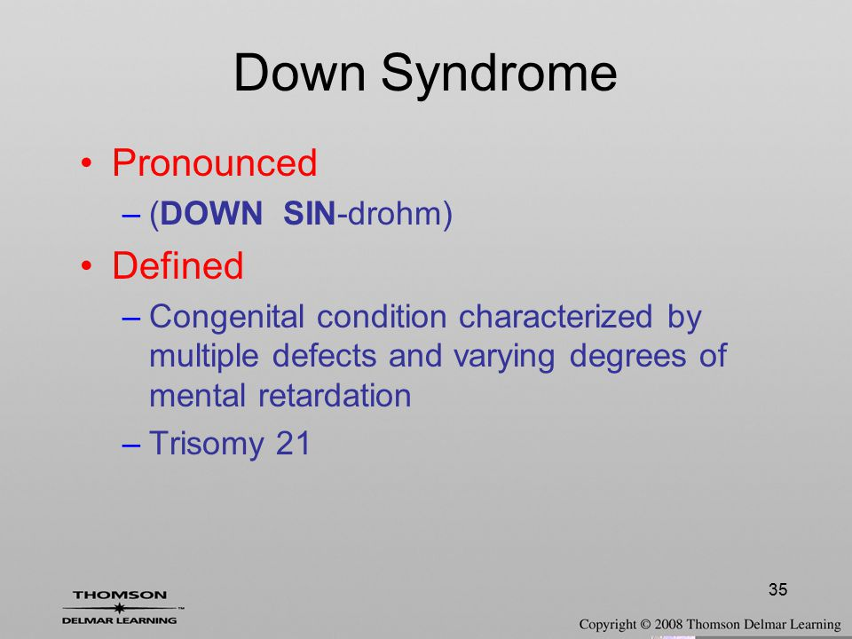 Down Syndrome Pronounced Defined (DOWN SIN-drohm)