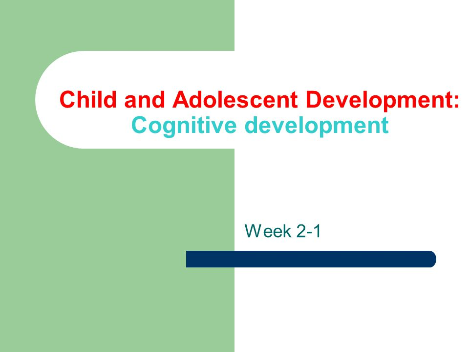 Child and Adolescent Development: Cognitive development