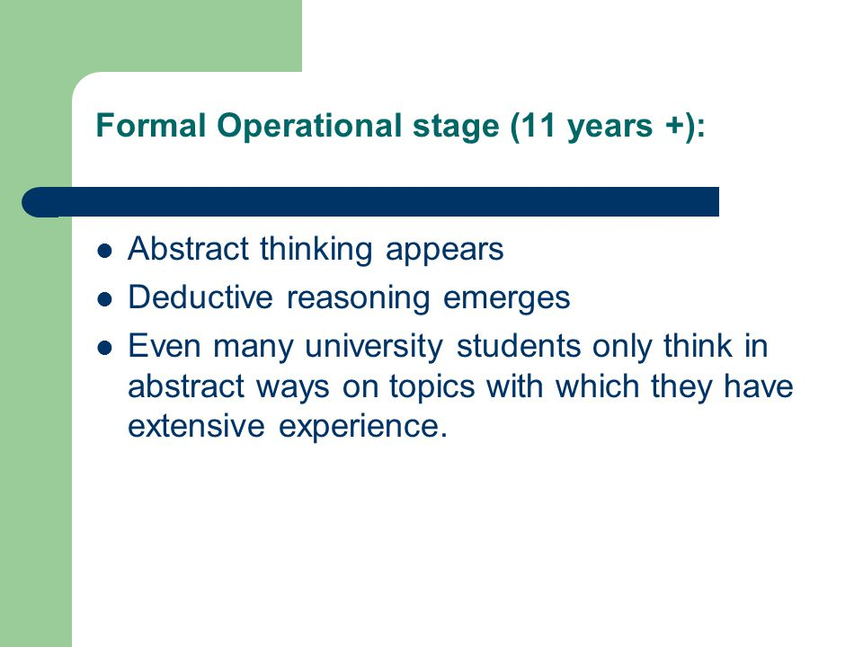 Formal Operational stage (11 years +):