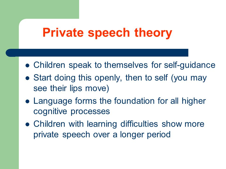 Private speech theory Children speak to themselves for self-guidance