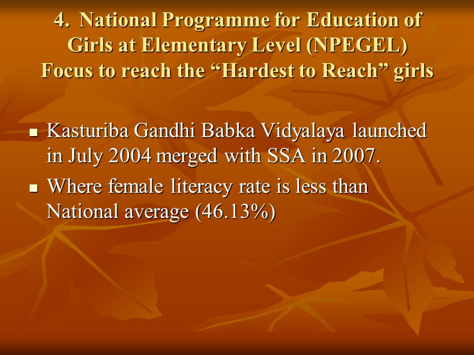 4. National Programme for Education of Girls at Elementary Level (NPEGEL) Focus to reach the Hardest to Reach girls