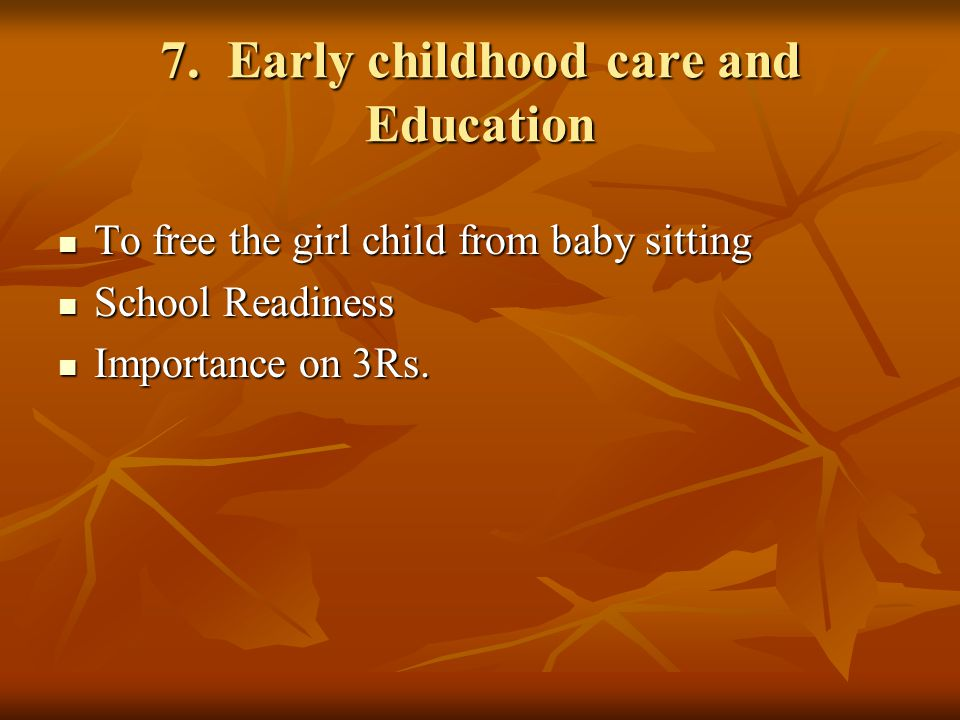 7. Early childhood care and Education