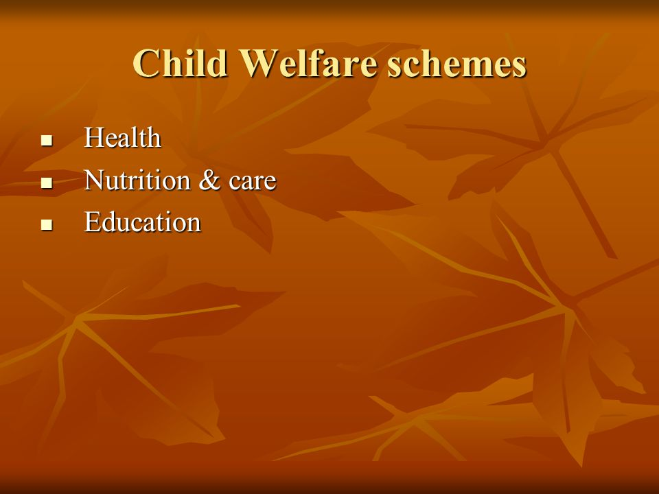 Child Welfare schemes Health Nutrition & care Education