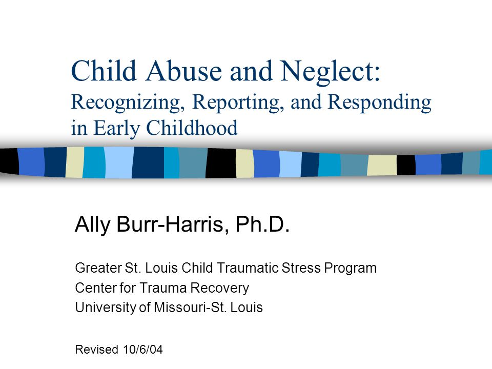 How Trauma Abuse And Neglect In >> Child Abuse And Neglect Recognizing Reporting And Responding In