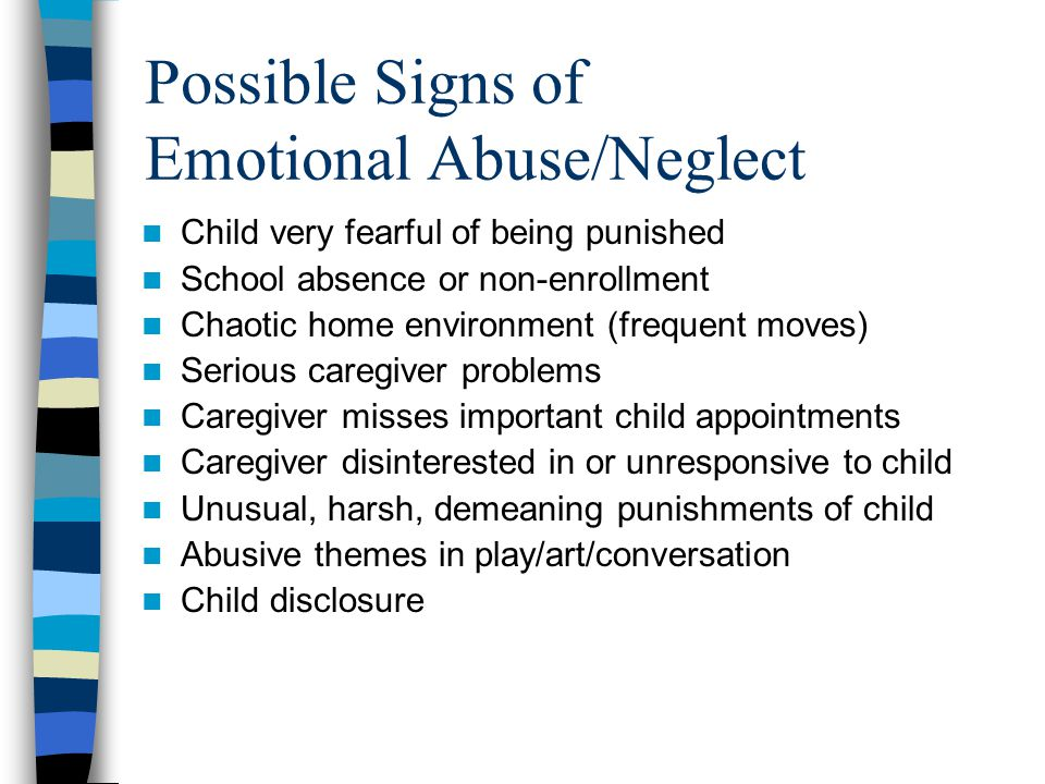 Possible Signs of Emotional Abuse/Neglect