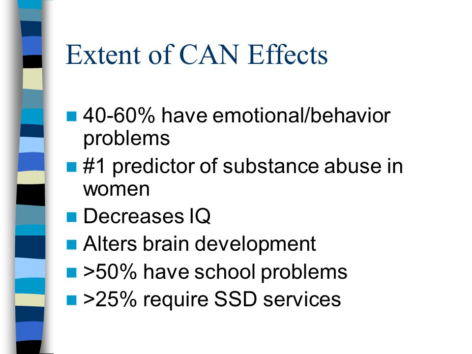 Extent of CAN Effects 40-60% have emotional/behavior problems