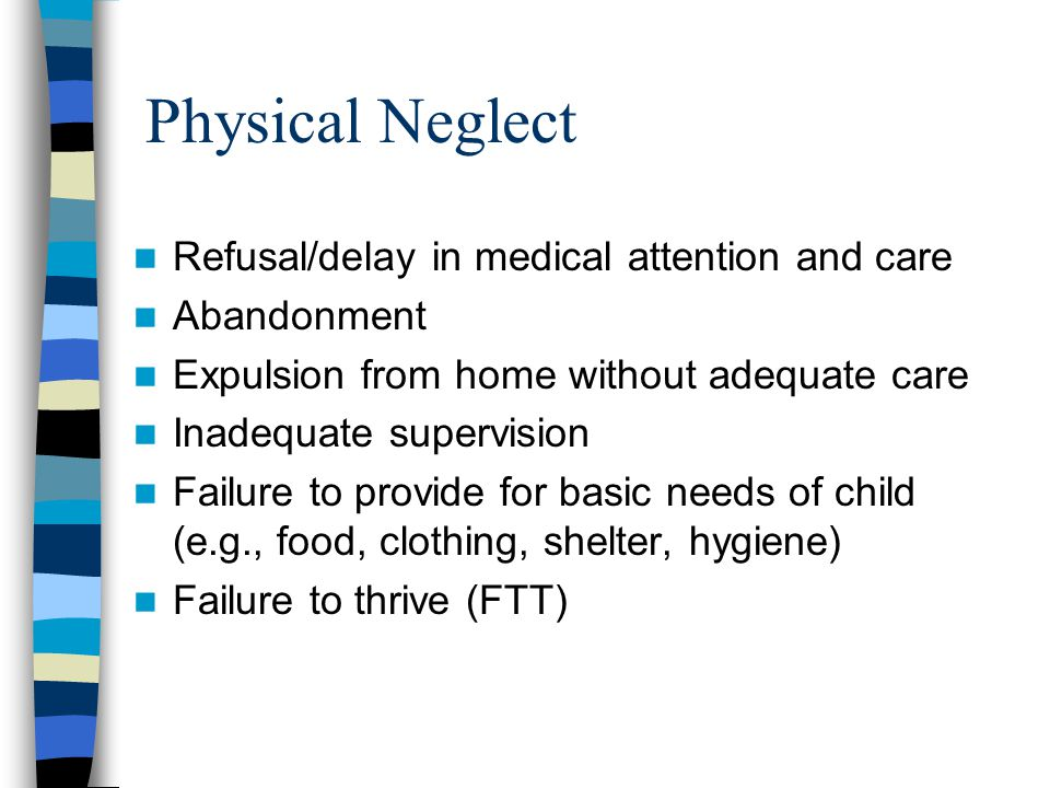 Physical Neglect Refusal/delay in medical attention and care