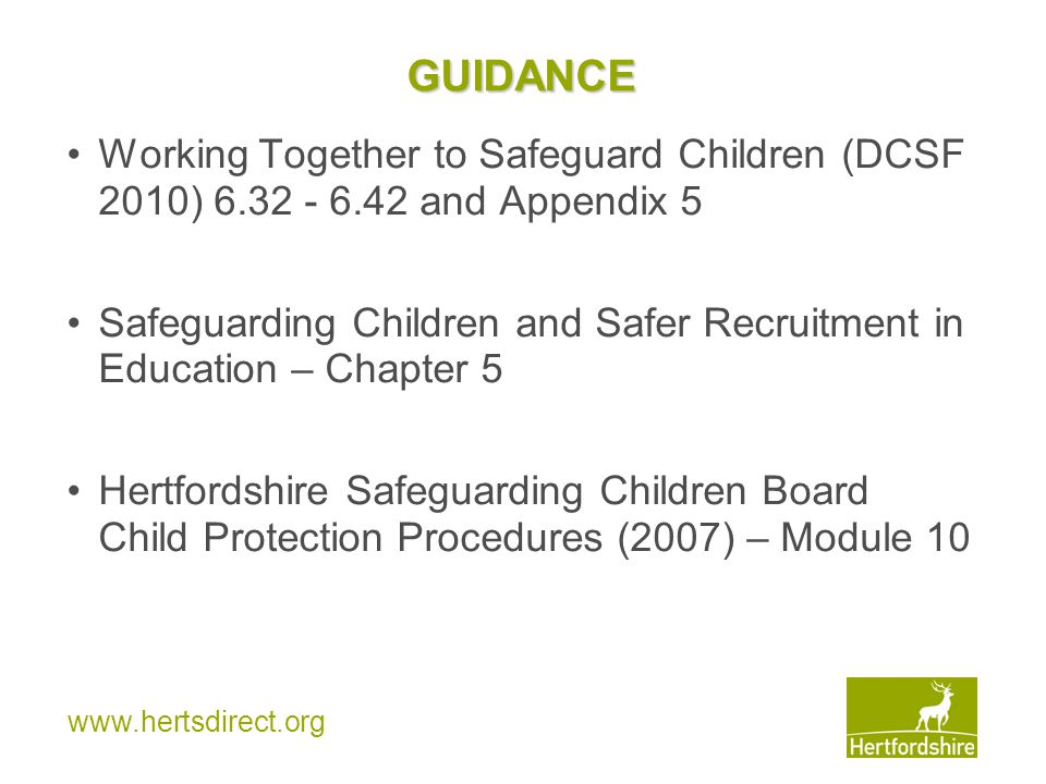 GUIDANCE Working Together to Safeguard Children (DCSF 2010) 6.32 - 6.42 and Appendix 5.