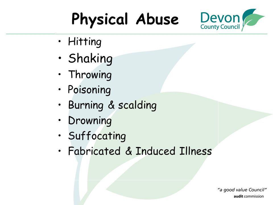 Physical Abuse Shaking Hitting Throwing Poisoning Burning & scalding
