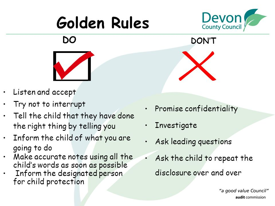 Golden Rules DO DON'T Listen and accept Try not to interrupt