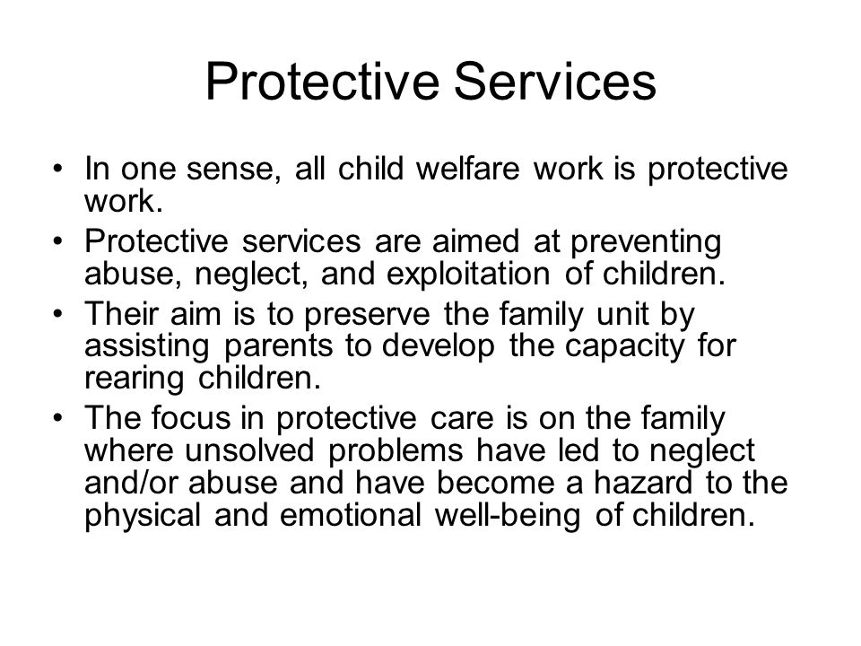 Protective Services In one sense, all child welfare work is protective work.