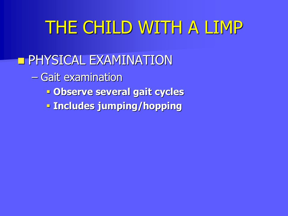 THE CHILD WITH A LIMP PHYSICAL EXAMINATION Gait examination