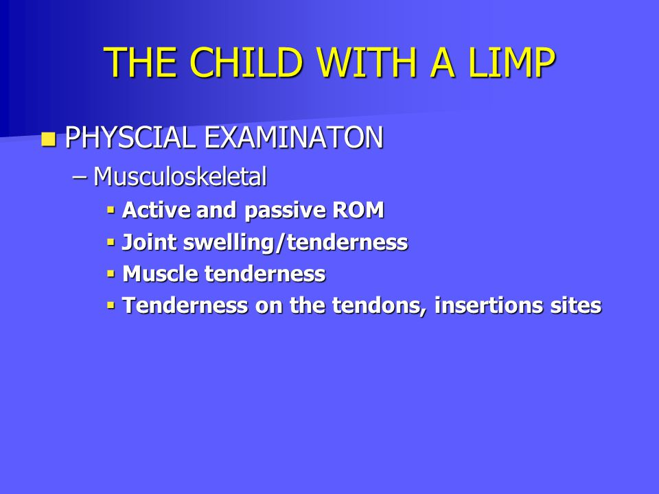 THE CHILD WITH A LIMP PHYSCIAL EXAMINATON Musculoskeletal