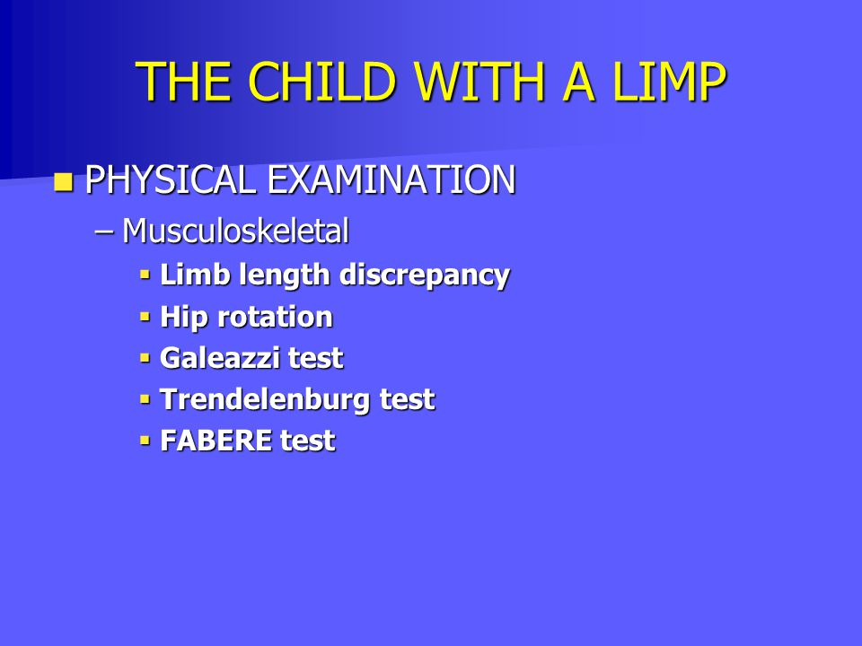 THE CHILD WITH A LIMP PHYSICAL EXAMINATION Musculoskeletal