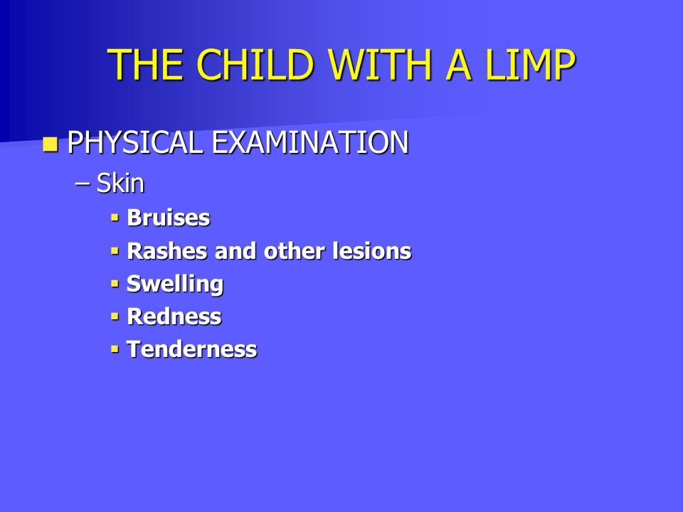 THE CHILD WITH A LIMP PHYSICAL EXAMINATION Skin Bruises