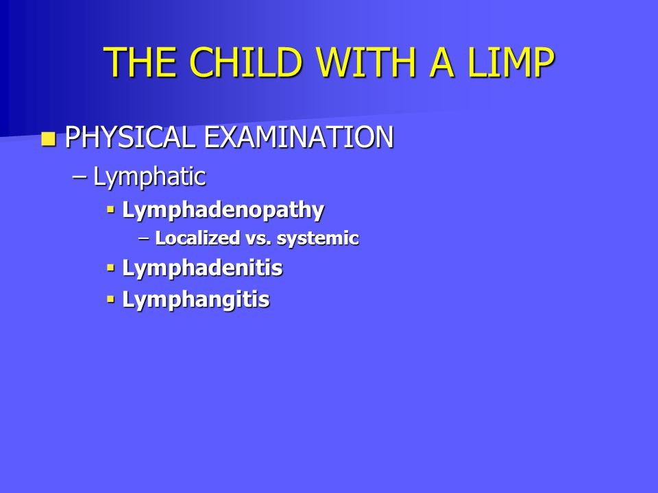 THE CHILD WITH A LIMP PHYSICAL EXAMINATION Lymphatic Lymphadenopathy