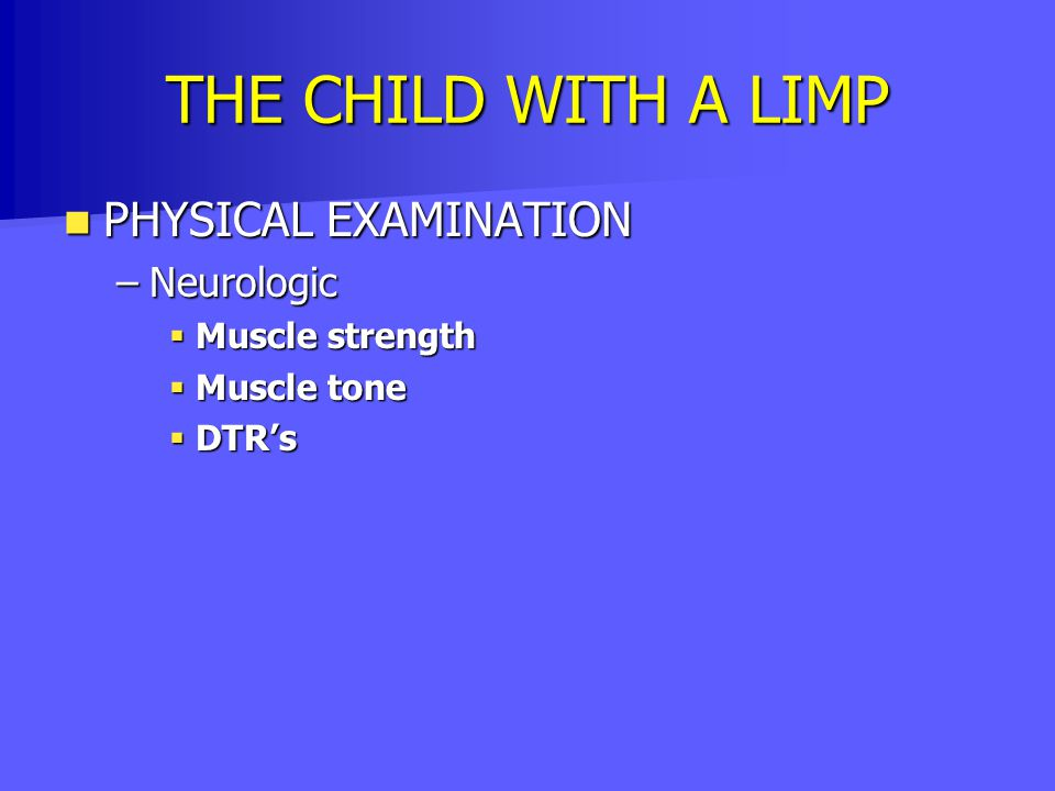 THE CHILD WITH A LIMP PHYSICAL EXAMINATION Neurologic Muscle strength