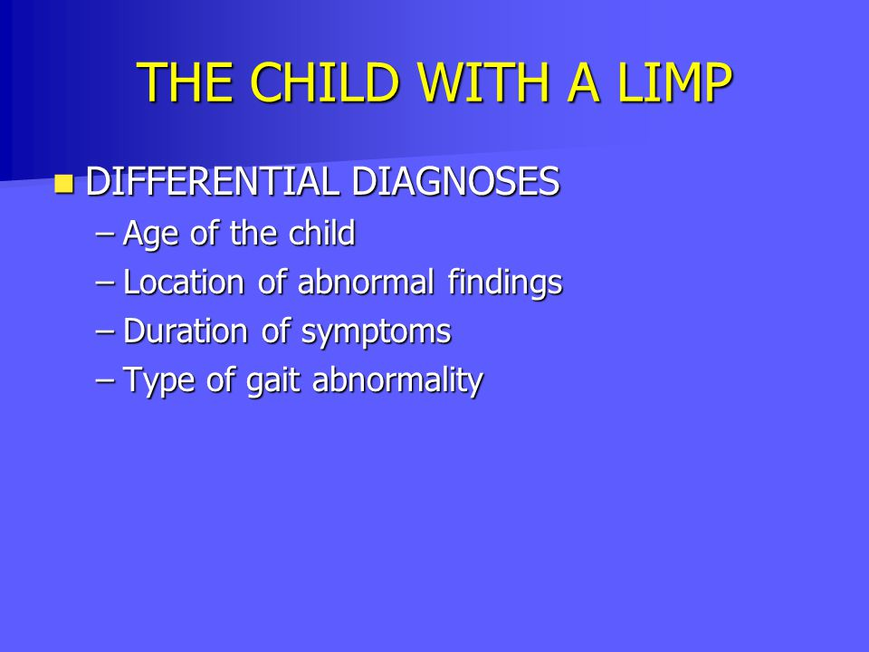 THE CHILD WITH A LIMP DIFFERENTIAL DIAGNOSES Age of the child