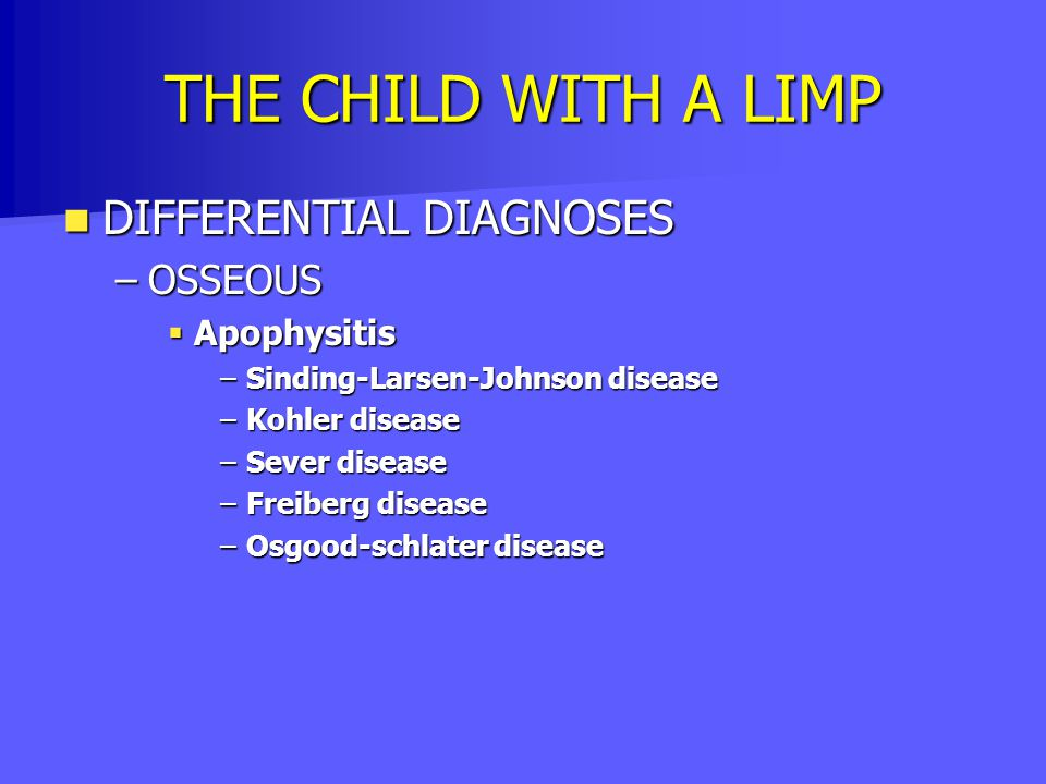 THE CHILD WITH A LIMP DIFFERENTIAL DIAGNOSES OSSEOUS Apophysitis