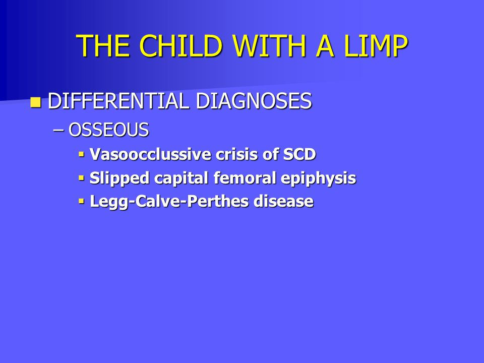 THE CHILD WITH A LIMP DIFFERENTIAL DIAGNOSES OSSEOUS