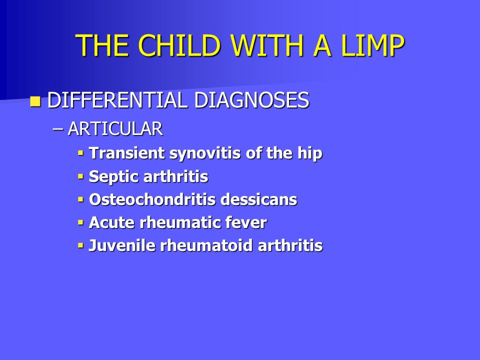 THE CHILD WITH A LIMP DIFFERENTIAL DIAGNOSES ARTICULAR