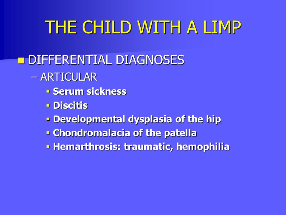 THE CHILD WITH A LIMP DIFFERENTIAL DIAGNOSES ARTICULAR Serum sickness