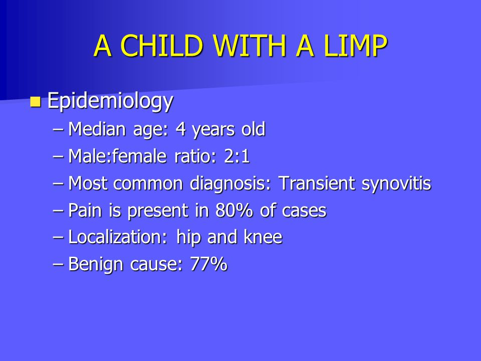 A CHILD WITH A LIMP Epidemiology Median age: 4 years old