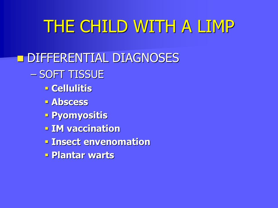 THE CHILD WITH A LIMP DIFFERENTIAL DIAGNOSES SOFT TISSUE Cellulitis