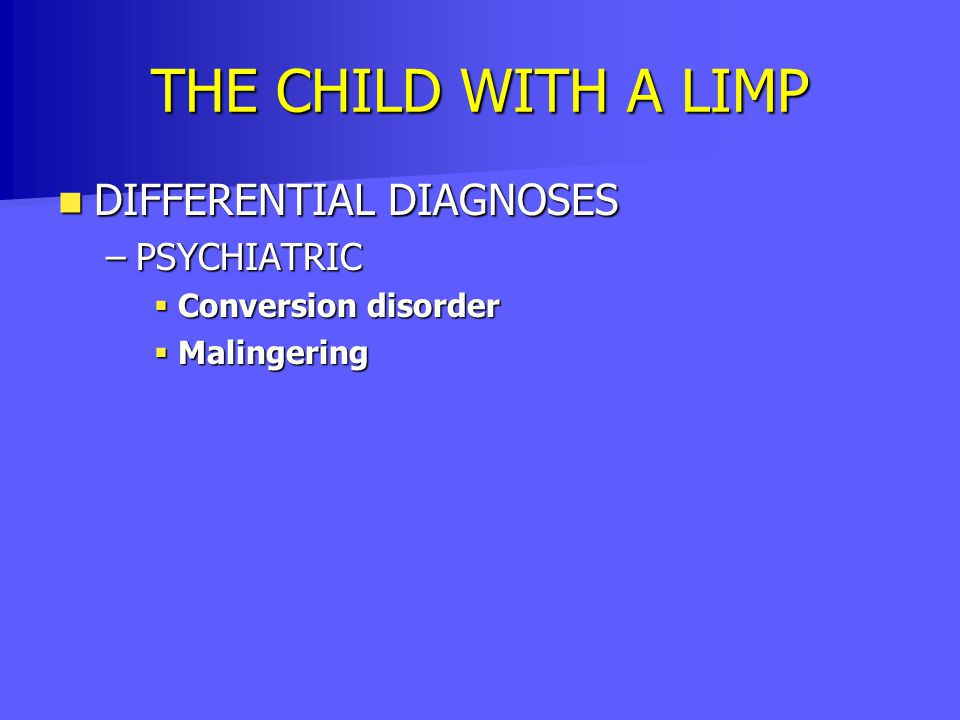 THE CHILD WITH A LIMP DIFFERENTIAL DIAGNOSES PSYCHIATRIC