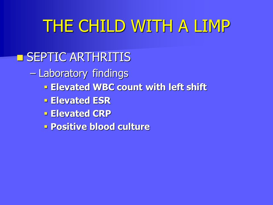 THE CHILD WITH A LIMP SEPTIC ARTHRITIS Laboratory findings