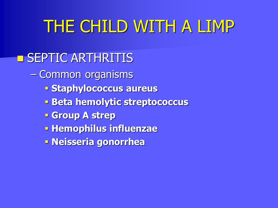 THE CHILD WITH A LIMP SEPTIC ARTHRITIS Common organisms