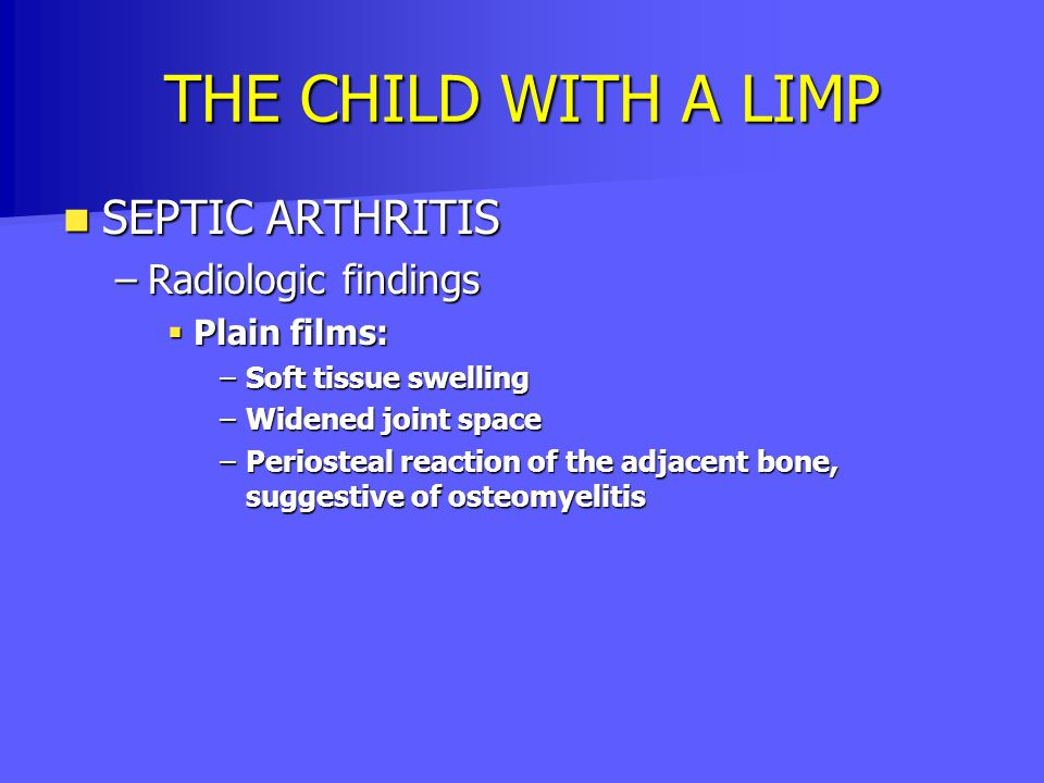 THE CHILD WITH A LIMP SEPTIC ARTHRITIS Radiologic findings