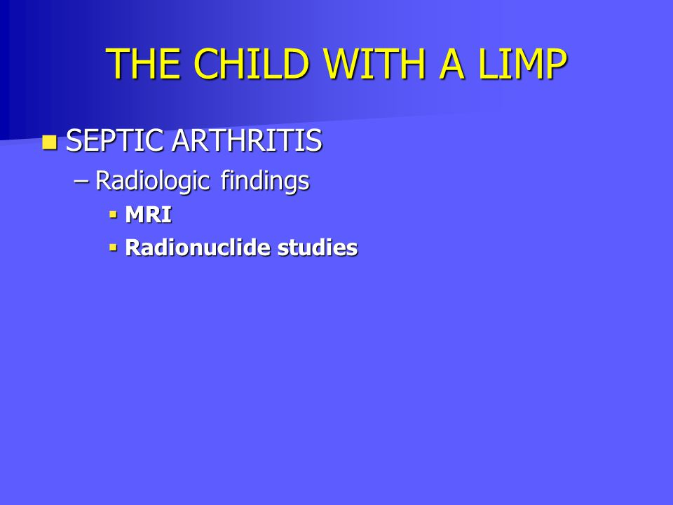 THE CHILD WITH A LIMP SEPTIC ARTHRITIS Radiologic findings MRI