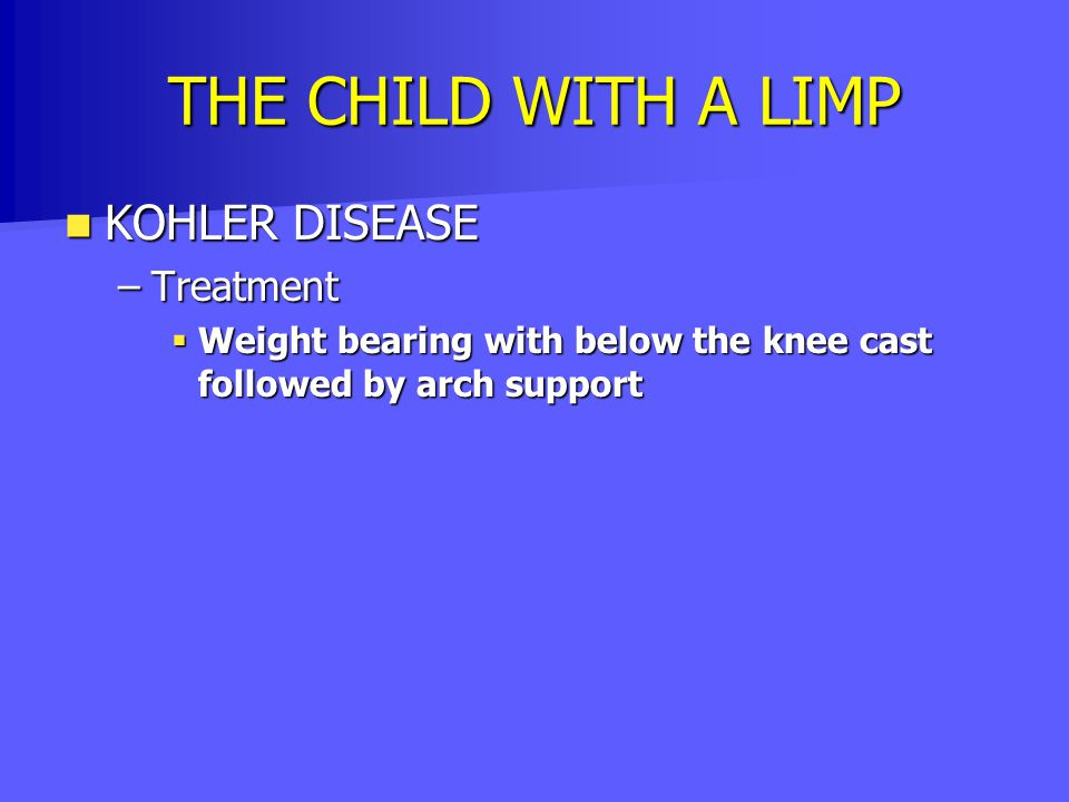 THE CHILD WITH A LIMP KOHLER DISEASE Treatment