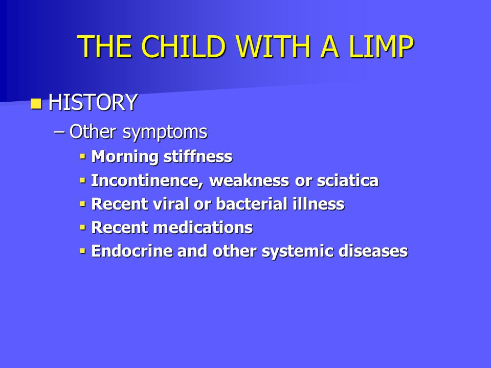 THE CHILD WITH A LIMP HISTORY Other symptoms Morning stiffness