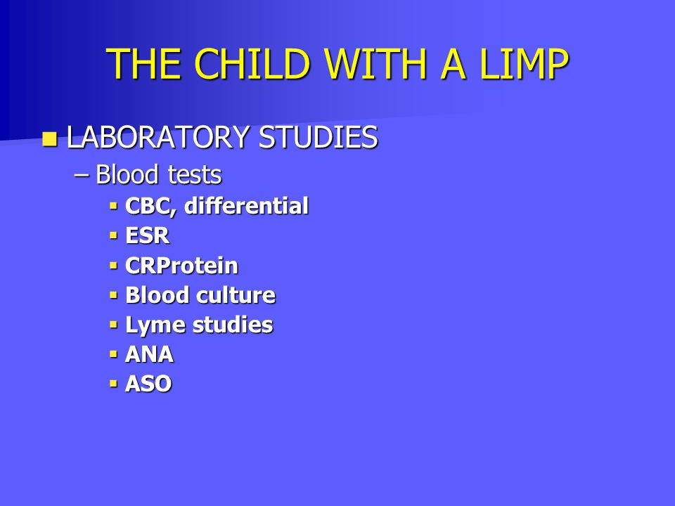 THE CHILD WITH A LIMP LABORATORY STUDIES Blood tests CBC, differential