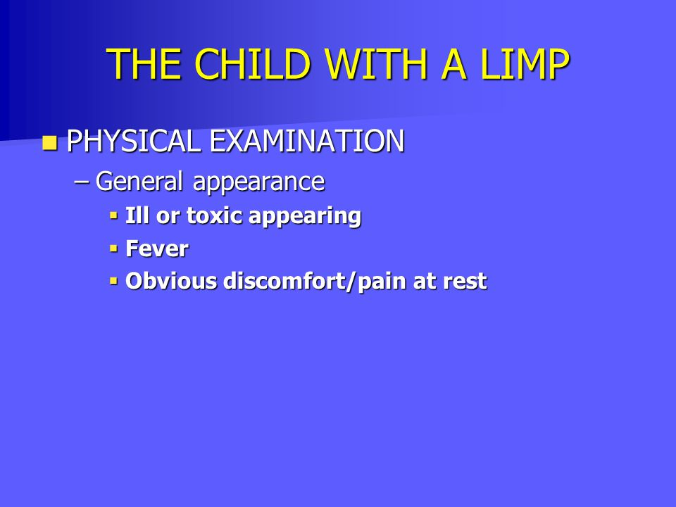 THE CHILD WITH A LIMP PHYSICAL EXAMINATION General appearance